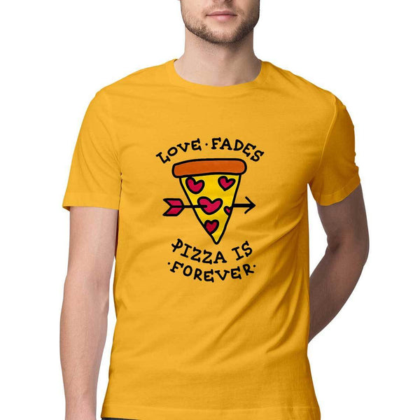 Love Fades but Pizza is Forever Round Neck T-Shirt - Mister Fab