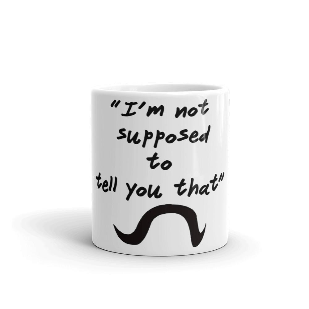 """I'm not supposed to tell you that"" Coffee Mug by Mister Fab - Mister Fab"