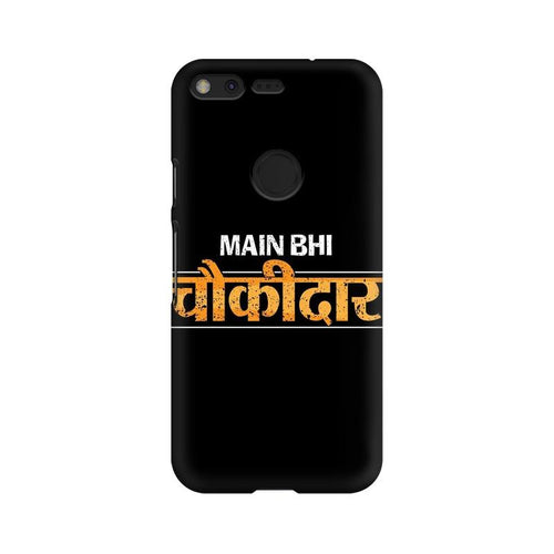 Main Bhi Chowkidar Multicolour Phone Case For Google Pixel XL