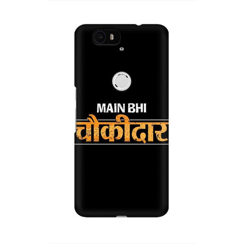 Main Bhi Chowkidar Multicolour Phone Case For Huawei Nexus 6P