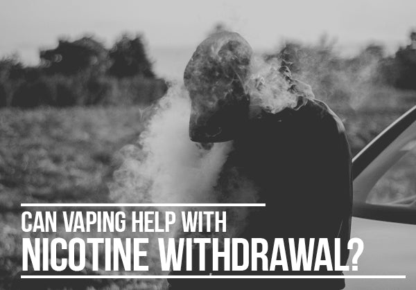 Can Vaping Help with Nicotine Withdrawal?