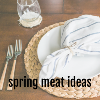 SPRING MEAT IDEAS