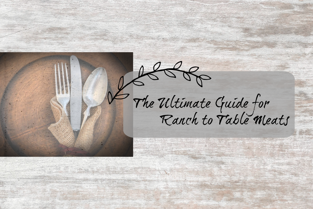 The Ultimate Ranch to Table Guide for pasture raised grass fed meats - beef - lamb - chicken - pork