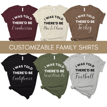 Load image into Gallery viewer, Family Thanksgiving Shirts - Customizable - I Was Told There'd Be - Family Holiday Shirts - Group Shirts