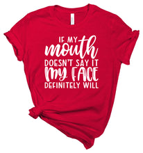 Load image into Gallery viewer, If My Mouth Doesn't Say It My Face Definitely Will - T-Shirt