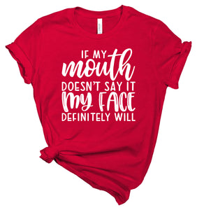 If My Mouth Doesn't Say It My Face Definitely Will - T-Shirt