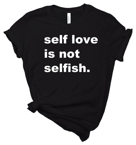 Self Love is Not Selfish - Tshirt - Healthy Wealthy Skinny