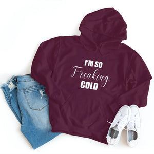 I'm So Freaking Cold - Hoodie