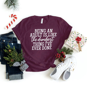 Being An Adult is Like the Dumbest Thing I've Ever Done - T-Shirt - Healthy Wealthy Skinny