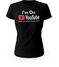 Load image into Gallery viewer, I'm On YouTube T-Shirt | Custom T-Shirt with Your Channel Name
