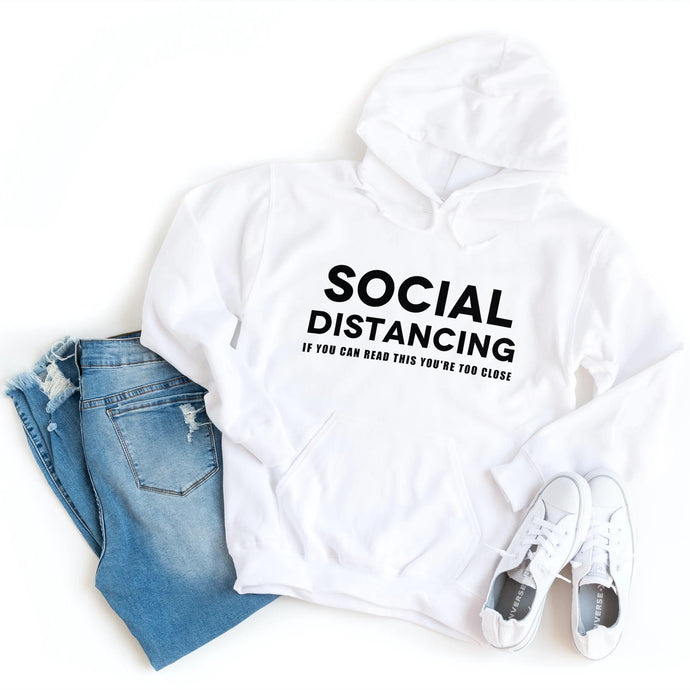 Social Distancing - If You Can Read This You're Too Close - Hoodie
