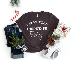 Family Thanksgiving Shirts - Customizable - I Was Told There'd Be - Family Holiday Shirts - Group Shirts