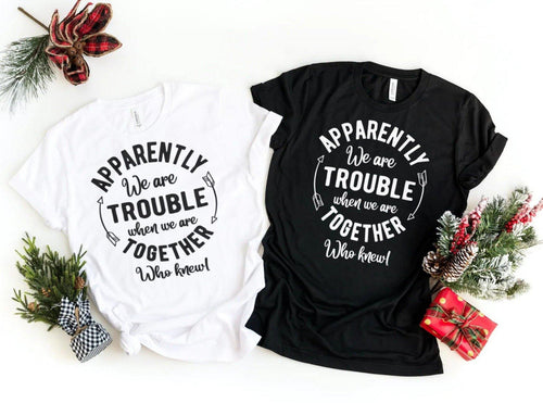 Apparently We are Trouble Together - T-Shirt - Healthy Wealthy Skinny