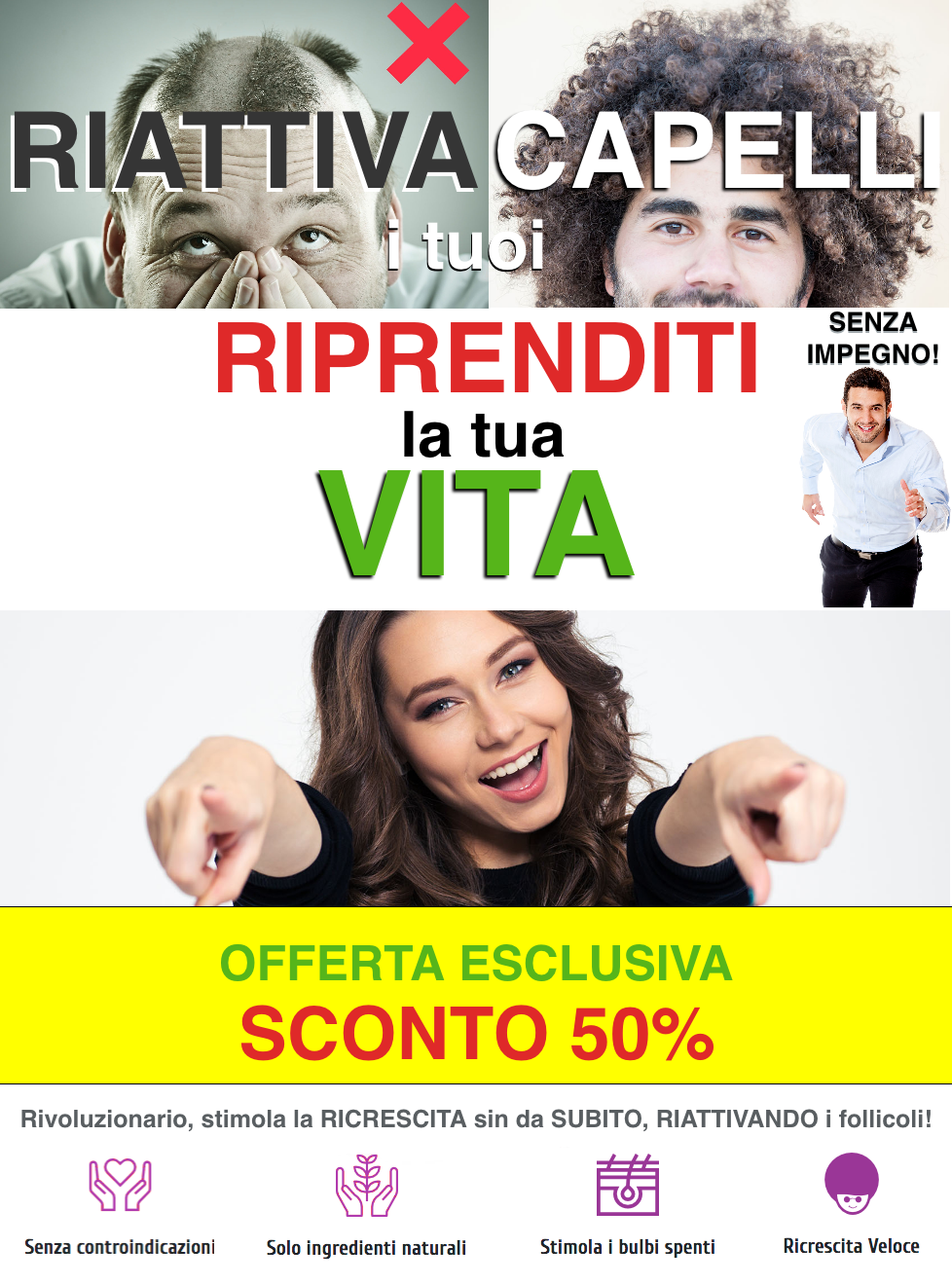 <B>RIATTIVA I TUOI CAPELLI</B> RIPRENDITI LA TUA VITA | <B>OFFERTA ESCLUSIVA SCONTO 50%</B> per uomo e donna (<I>REACTIVATE YOUR HAIR RETURN YOUR LIFE for men and woman</I>)