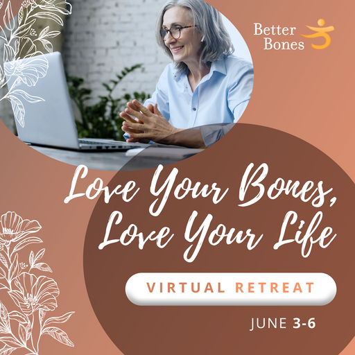 Better Bones Retreat 2021 - Virtual Love Your Bones, Love Your Life Weekend Intensive