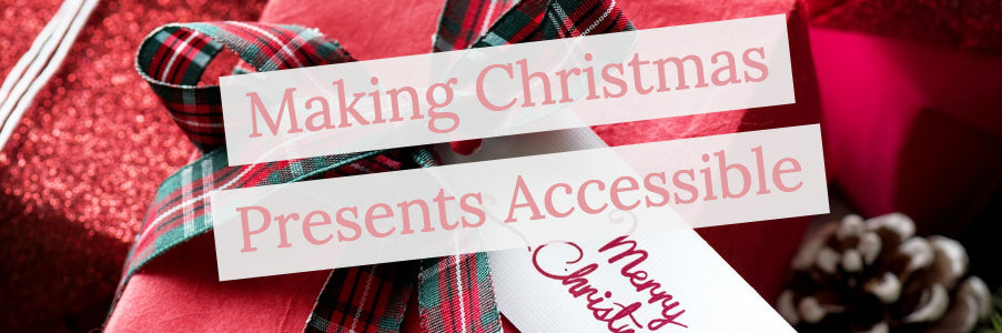 Making Christmas Presents Accessible - Make It Accessible Monday