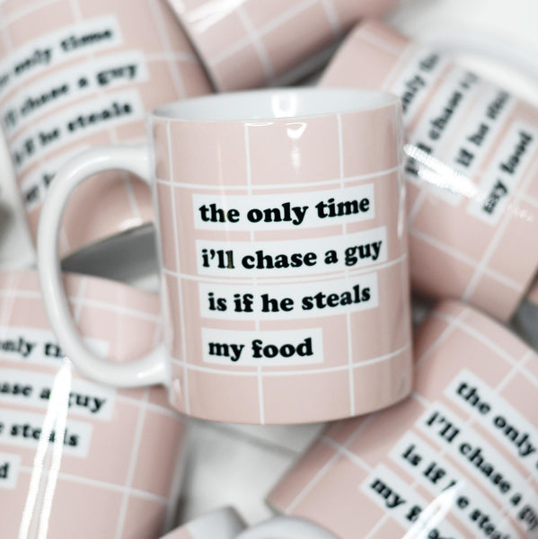 Only Time I Chase A Guy (11 oz Ceramic Mug)