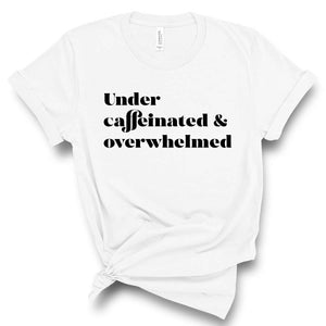 GRAPHIC TEE - Under Caffeinated, Overwhelmed (2 COLORS)