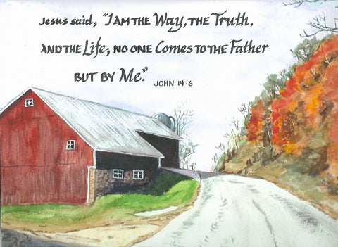"""Jesus said, """"I am the way, the truth and the life."""" John 14:6, calligraphy on watercolor painting of road by barn in fall."""