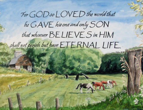 For God so Loved the world that he gave his only begotten son, that whosoever believes in him will not perish but have eternal life, calligraphy on farm and horse watercolor painting.