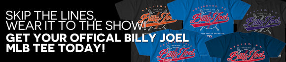 Skip the Lines, Wear It To The Show! Get Your Official Billy Joel MLB TEE Today!