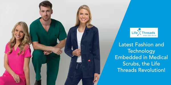 Latest Fashion and Technology Embedded in Medical Scrubs, the LifeThreads Revolution!