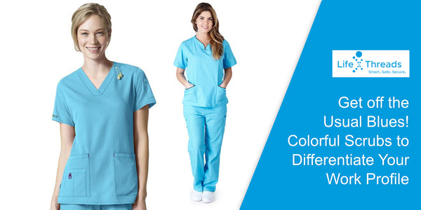 Get off the usual blues Colorful scrubs to differentiate your work profile