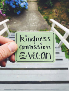 """Kindness + Compassion = Vegan"""