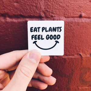 """Eat Plants Feel Good"" - White Sticker"