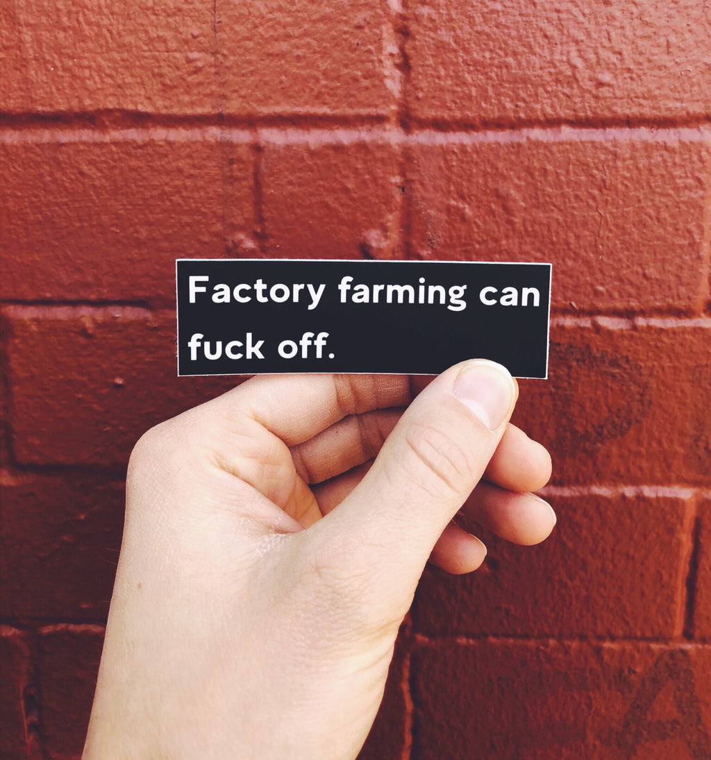 """Factory farming can fuck off."" - Black Sticker"