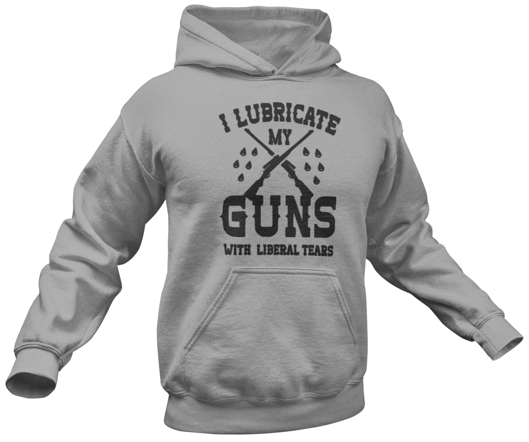I Lubricate My Guns With Liberal Tears Hoodie - Crusader Outlet
