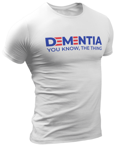 Dementia, You Know The Thing Tee