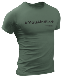You Aint Black Joe Biden Tee