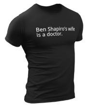 Load image into Gallery viewer, Ben Shapiro's Wife Is A Doctor Tee - Crusader Outlet