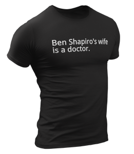 Ben Shapiro's Wife Is A Doctor Tee - Crusader Outlet