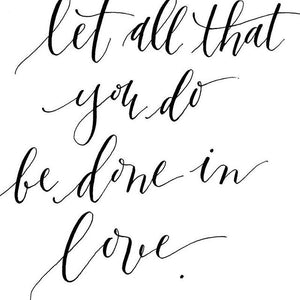 Let all that you do be done in love!