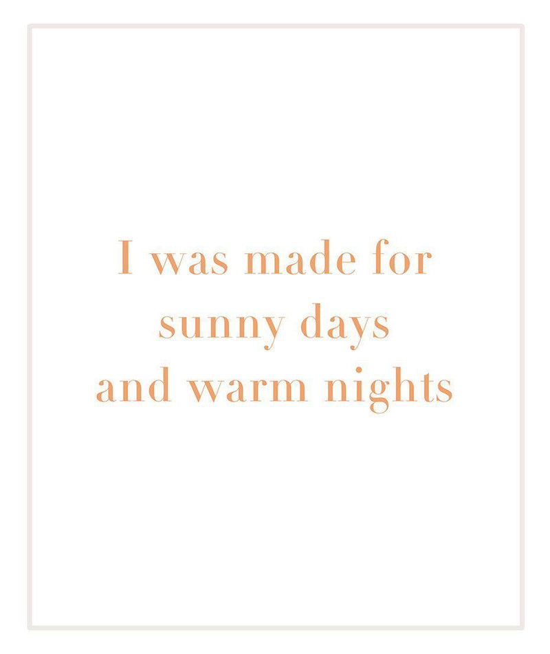 I Was Made For Sunny Days And Warm Nights Series Art Prints-Heart N' Soul Home