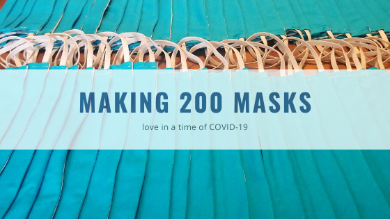Making 200 Masks: love in a time of COVID-19