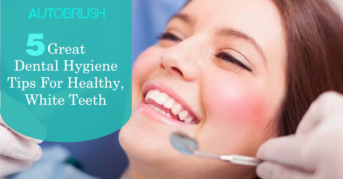 5 Great Dental Hygiene Tips For Healthy, White Teeth