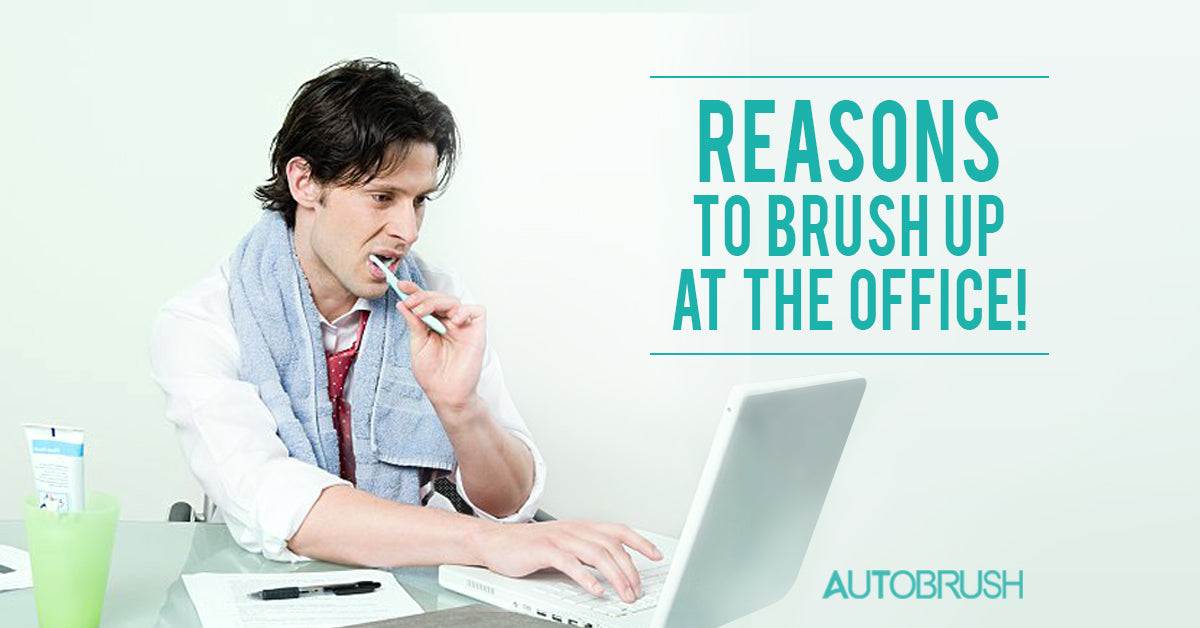 Reasons To Brush Up At The Office