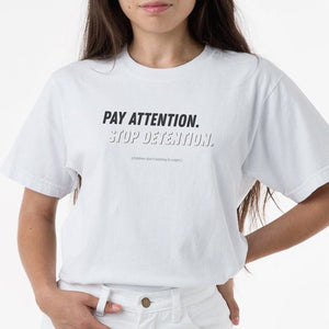Pay Attention. Stop Detention. - 100% Cotton Tee