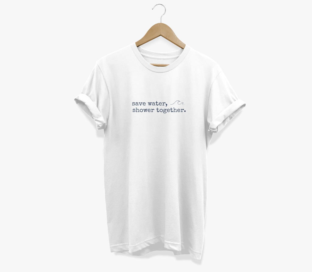 Save Water Shower Together Shirt | ON YOUR SLEEVE