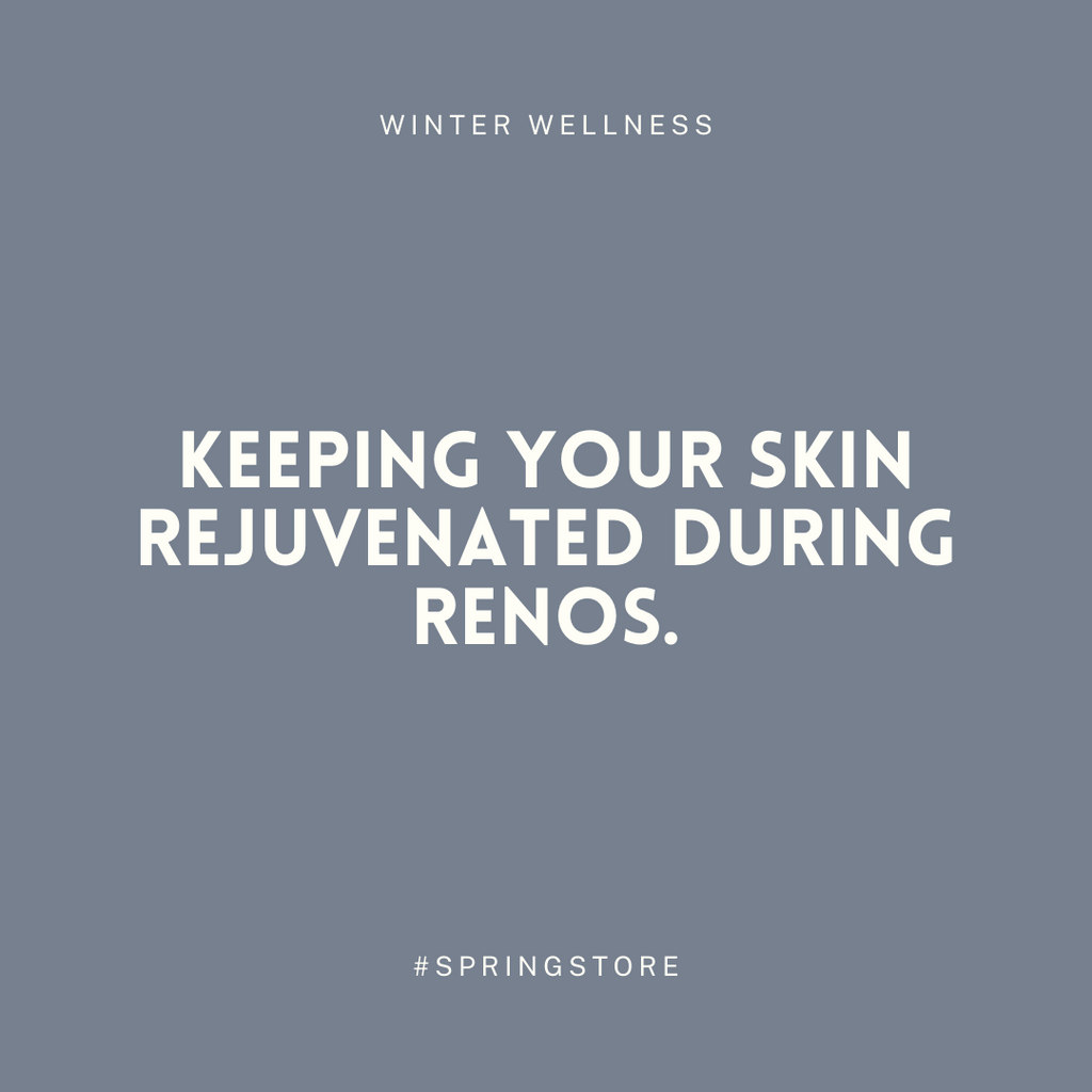 Keeping Your Skin Rejuvenated During Renos