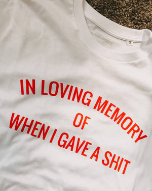 In Loving Memory Of When I Gave A Shit T-Shirt