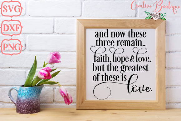 And Now These Three Remain Faith Hope Love