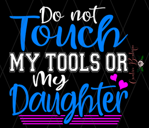 Do Not Touch My Tools or My Daughter