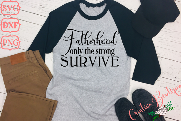 Fatherhood - Only the Strong Survive