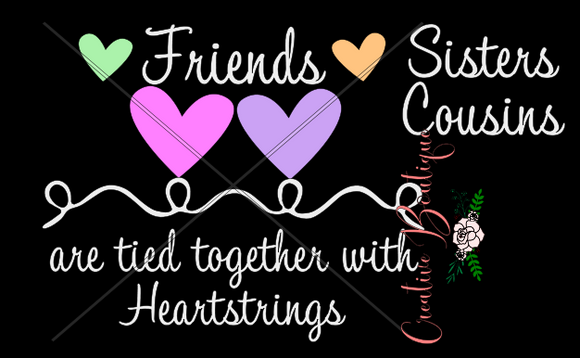Friends Sisters Cousins are tied together with Heartstrings