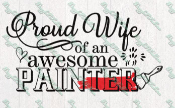 Proud Wife of a Painter paint painting brush iron on shirt tshirt Cricut Silhouette SVG PNG eps DXF file cutting decal