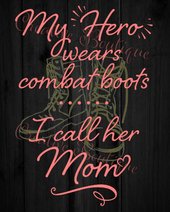 My hero wears combat boots I call her Mom military Sister Aunt Daughter Army Air Force Marines Navy SVG Cutting File Cricut Silhouette